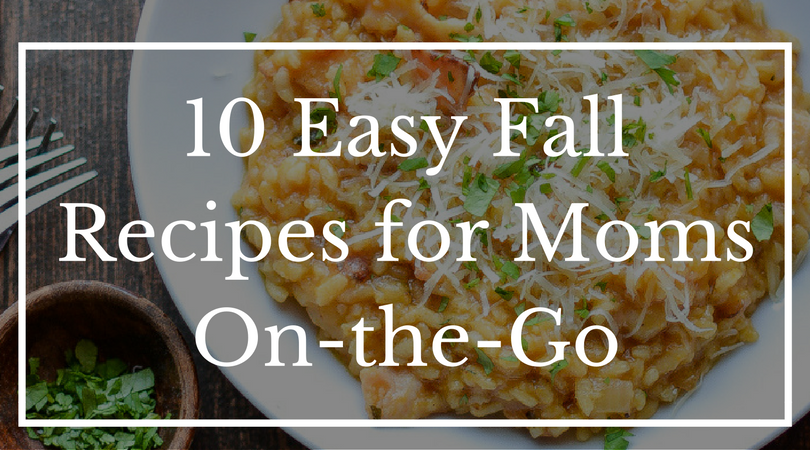 10 easy fall recipes for moms on the go mclife san antonio we already know youre a superstar between work and family you have a lot of responsibilities when you add on the dreaded question of whats for dinner forumfinder Images